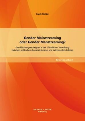 Gender Mainstreaming oder Gender Manstreaming? Geschlechtergerechtigkeit in der öffentlichen Verwaltung zwischen politischem Konstruktivismus und individuellem Erleben