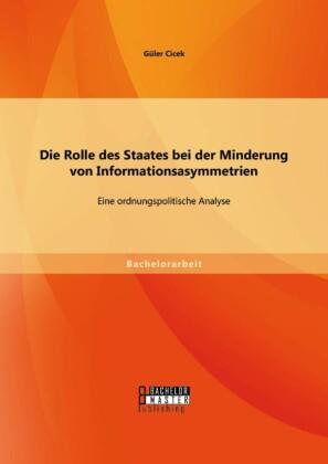 Die Rolle des Staates bei der Minderung von Informationsasymmetrien: Eine ordnungspolitische Analyse