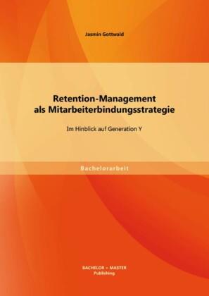 Retention-Management als Mitarbeiterbindungsstrategie: Im Hinblick auf Generation Y