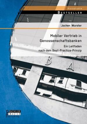 Mobiler Vertrieb in Genossenschaftsbanken: Ein praxisorientierter Leitfaden nach dem Best-Practice-Prinzip