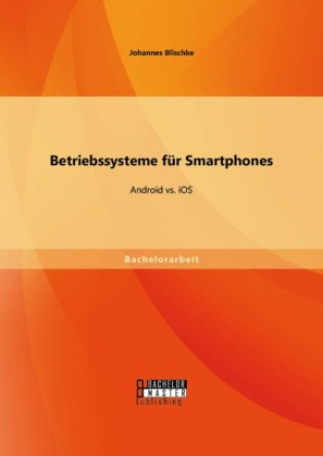 Betriebssysteme für Smartphones: Android vs. iOS