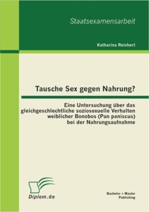 Tausche Sex gegen Nahrung?: Eine Untersuchung über das gleichgeschlechtliche soziosexuelle Verhalten weiblicher Bonobos (Pan paniscus) bei der Nahrungsaufnahme