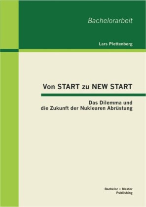 Von START zu NEW START: Das Dilemma und die Zukunft der Nuklearen Abrüstung