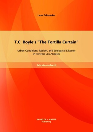 T.C. Boyle's 'The Tortilla Curtain': Urban Conditions, Racism, and Ecological Disaster in Fortress Los Angeles