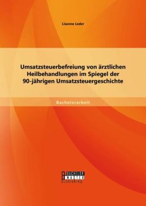 Umsatzsteuerbefreiung von ärztlichen Heilbehandlungen im Spiegel der 90-jährigen Umsatzsteuergeschichte