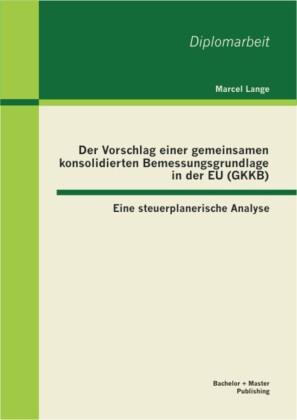 Der Vorschlag einer gemeinsamen konsolidierten Bemessungsgrundlage in der EU (GKKB): Eine steuerplanerische Analyse
