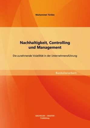 Nachhaltigkeit, Controlling und Management: Die zunehmende Volatilität in der Unternehmensführung