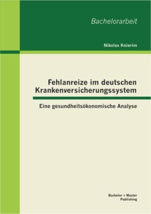 Fehlanreize im deutschen Krankenversicherungssystem: Eine gesundheitsökonomische Analyse