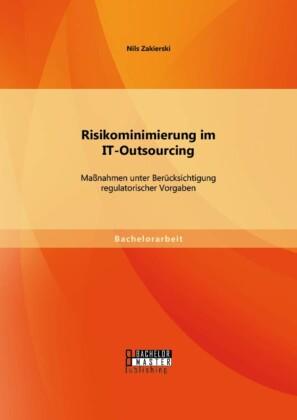 Risikominimierung im IT-Outsourcing: Maßnahmen unter Berücksichtigung regulatorischer Vorgaben