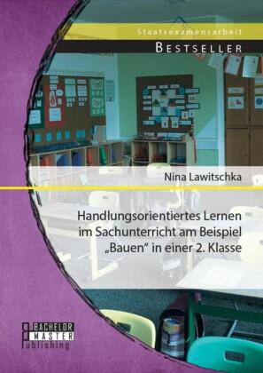 Handlungsorientiertes Lernen im Sachunterricht am Beispiel 'Bauen' in einer 2. Klasse