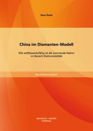 China im Diamanten-Modell: Wie wettbewerbsfähig ist die boomende Nation im Bereich Elektromobilität
