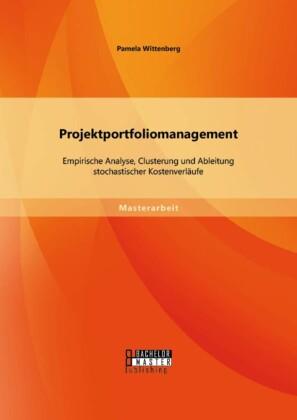 Projektportfoliomanagement: Empirische Analyse, Clusterung und Ableitung stochastischer Kostenverläufe
