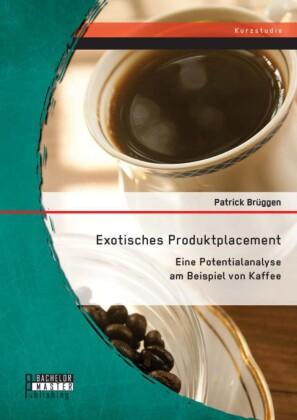 Exotisches Produktplacement: Eine Potentialanalyse am Beispiel von Kaffee