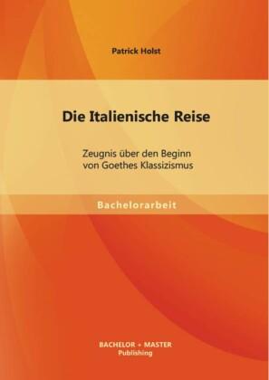 Die Italienische Reise: Zeugnis über den Beginn von Goethes Klassizismus
