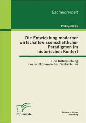 Die Entwicklung moderner wirtschaftswissenschaftlicher Paradigmen im historischen Kontext: Eine Untersuchung zweier ökonomischer Denkschulen