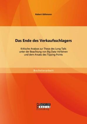 Das Ende des Verkaufsschlagers: Kritische Analyse zur These des Long Tails unter der Beachtung von Big Data Verfahren und dem Ansatz des Tipping Points