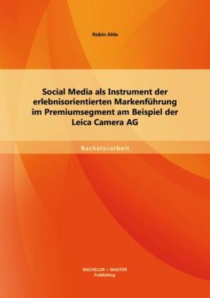 Social Media als Instrument der erlebnisorientierten Markenführung im Premiumsegment am Beispiel der Leica Camera AG