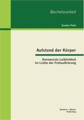 Aufstand der Körper: Hanswursts Leiblichkeit im Lichte der Frühaufklärung
