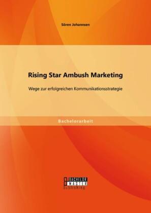 Rising Star Ambush Marketing: Wege zur erfolgreichen Kommunikationsstrategie