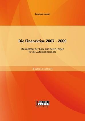 Die Finanzkrise 2007 - 2009: Die Auslöser der Krise und deren Folgen für die Automobilbranche