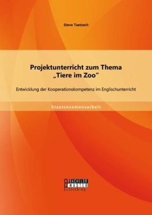 Projektunterricht zum Thema 'Tiere im Zoo': Entwicklung der Kooperationskompetenz im Englischunterricht