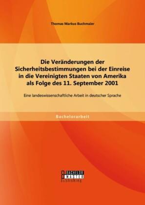 Die Veränderungen der Sicherheitsbestimmungen bei der Einreise in die Vereinigten Staaten von Amerika als Folge des 11. September 2001: Eine landeswissenschaftliche Arbeit in deutscher Sprache