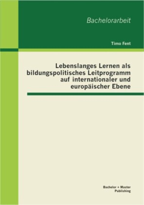 Lebenslanges Lernen als bildungspolitisches Leitprogramm auf internationaler und europäischer Ebene