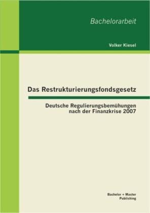 Das Restrukturierungsfondsgesetz: Deutsche Regulierungsbemühungen nach der Finanzkrise 2007