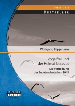 Vogelfrei und der Heimat beraubt: Die Vertreibung der Sudetendeutschen 1945