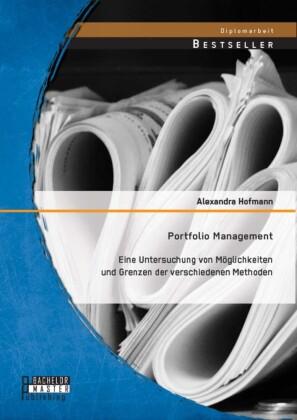 Portfolio Management: Eine Untersuchung von Möglichkeiten und Grenzen der verschiedenen Methoden