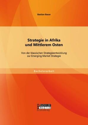 Strategie in Afrika und Mittlerem Osten: Von der klassischen Strategieentwicklung zur Emerging Market Strategie