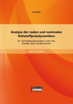 Analyse der realen und nominalen Rohstoffpreisdynamiken: Öl- und Goldpreisdynamiken in den USA, Kanada, Japan und der Schweiz