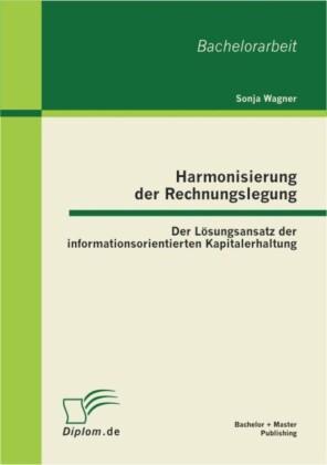 Harmonisierung der Rechnungslegung: Der Lösungsansatz der informationsorientierten Kapitalerhaltung