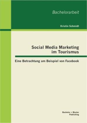 Social Media Marketing im Tourismus: Eine Betrachtung am Beispiel von Facebook