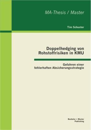 Doppelhedging von Rohstoffrisiken in KMU: Gefahren einer fehlerhaften Absicherungsstrategie