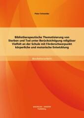 Bibliotherapeutische Thematisierung von Sterben und Tod unter Berücksichtigung religiöser Vielfalt an der Schule mit Förderschwerpunkt körperliche und motorische Entwicklung