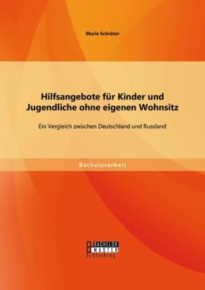 Hilfsangebote für Kinder und Jugendliche ohne eigenen Wohnsitz: Ein Vergleich zwischen Deutschland und Russland