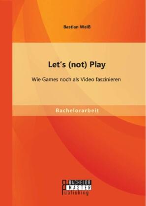 Let's (not) Play: Wie Games noch als Video faszinieren