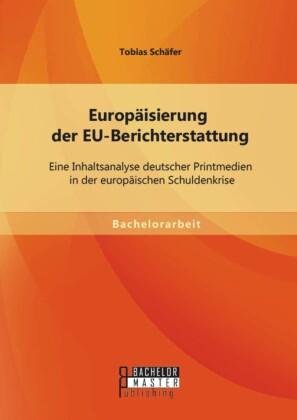 Europäisierung der EU-Berichterstattung: Eine Inhaltsanalyse deutscher Printmedien in der europäischen Schuldenkrise