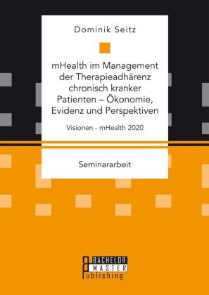 mHealth im Management der Therapieadhärenz chronisch kranker Patienten - Ökonomie, Evidenz und Perspektiven