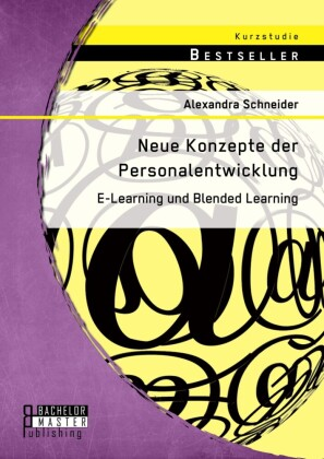 Neue Konzepte der Personalentwicklung: E-Learning und Blended Learning