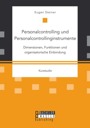 Personalcontrolling und Personalcontrollinginstrumente: Dimensionen, Funktionen und organisatorische Einbindung