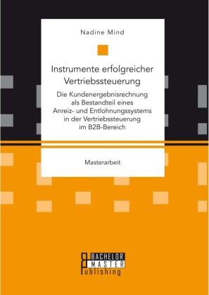 Instrumente erfolgreicher Vertriebssteuerung: Die Kundenergebnisrechnung als Bestandteil eines Anreiz- und Entlohnungssystems in der Vertriebssteuerung im B2B-Bereich