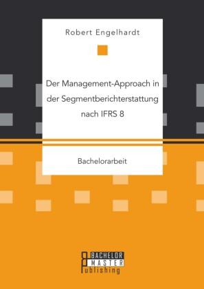Der Management-Approach in der Segmentberichterstattung nach IFRS 8