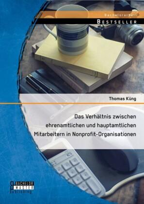 Das Verhältnis zwischen ehrenamtlichen und hauptamtlichen Mitarbeitern in Nonprofit-Organisationen