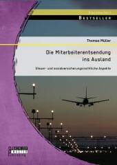 Die Mitarbeiterentsendung ins Ausland: Steuer- und sozialversicherungsrechtliche Aspekte