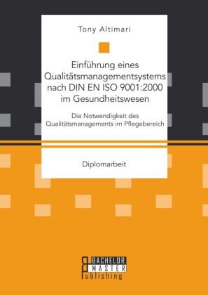 Einführung eines Qualitätsmanagementsystems nach DIN EN ISO 9001:2000 im Gesundheitswesen: Die Notwendigkeit des Qualitätsmanagements im Pflegebereich