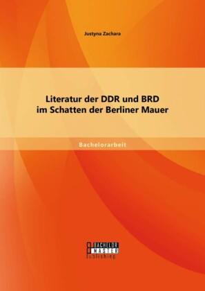 Literatur der DDR und BRD im Schatten der Berliner Mauer