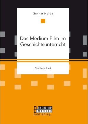 Das Medium Film im Geschichtsunterricht