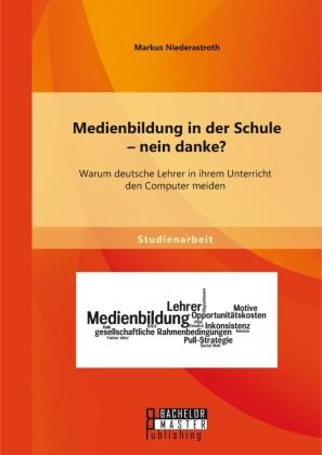 Medienbildung in der Schule - nein danke? Warum deutsche Lehrer in ihrem Unterricht den Computer meiden